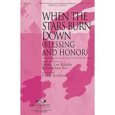 Integrity Choral When the Stars Burn Down (Blessing and Honor) SATB Arranged by Camp Kirkland