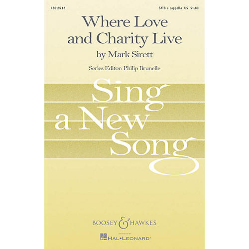 Boosey and Hawkes Where Love and Charity Live (Sing a New Song Series) SATB a cappella composed by Mark Sirett