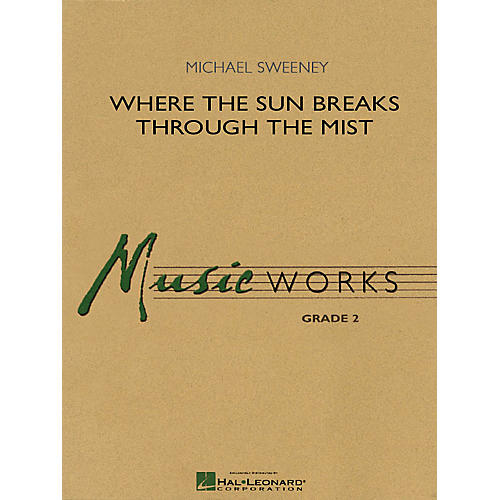 Hal Leonard Where the Sun Breaks Through the Mist Concert Band Level 2 Composed by Michael Sweeney