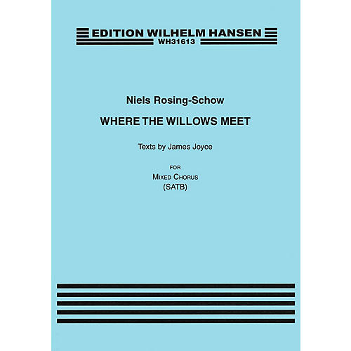 Hal Leonard Where the Willows Meet (Texts by James Joyce) SATB Composed by Niels Rosing-Schow