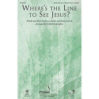 PraiseSong Where's the Line to See Jesus? SATB arranged by Keith Christopher