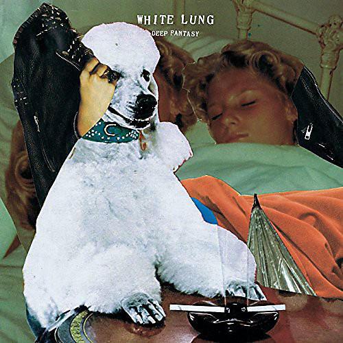 Alliance White Lung - Deep Fantasy