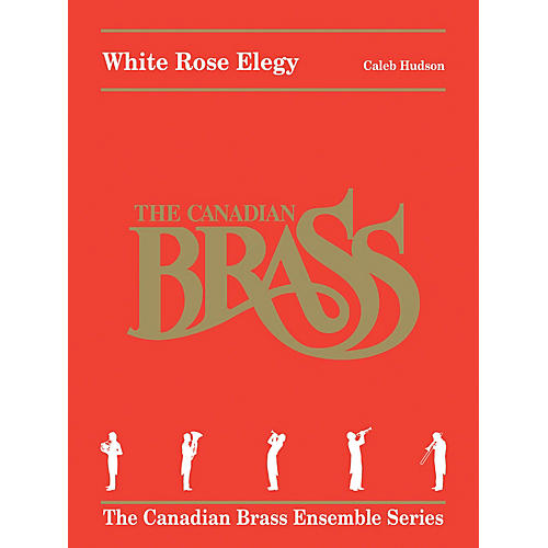 Canadian Brass White Rose Elegy Brass Ensemble Series Book by Canadian Brass  by Caleb Hudson