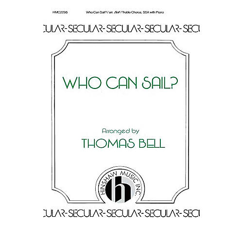 Hinshaw Music Who Can Sail? SSA arranged by Thomas Bell