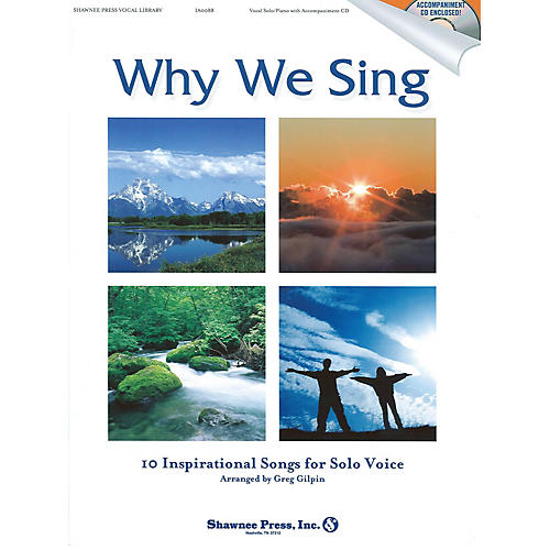Shawnee Press Why We Sing (10 Inspirational Songs for Solo Voice) Book and CD pak composed by Greg Gilpin