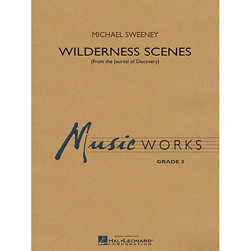 Hal Leonard Wilderness Scenes (from The Journal of Discovery) Concert Band Level 3 Composed by Michael Sweeney