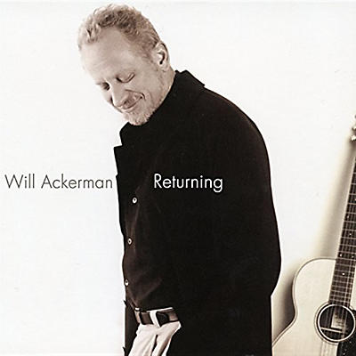 Will Ackerman - Returning: Pieces For Guitar 1970-2004