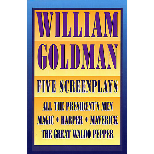 Applause Books William Goldman (Five Screenplays with Essays) Applause Books Series Softcover Written by William Goldman