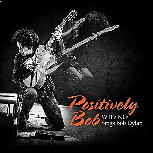 Alliance Willie Nile - Positively Bob: Willie Nile Sings Bob Dylan