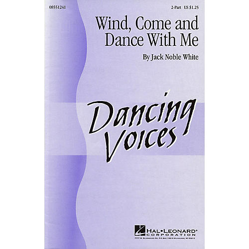 Hal Leonard Wind, Come and Dance with Me 2-Part composed by Jack Noble White