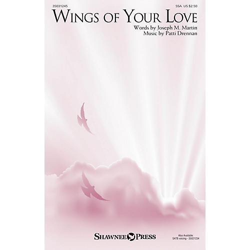 Shawnee Press Wings of Your Love SSA composed by Joseph M. Martin