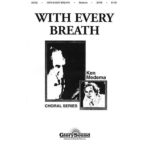 Shawnee Press With Every Breath SATB composed by Ken Medema