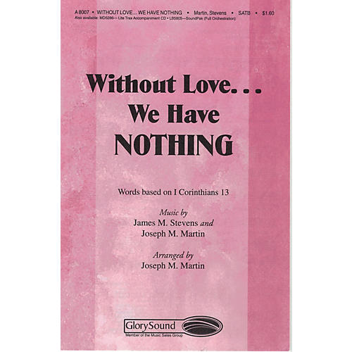 Shawnee Press Without Love We Have Nothing SATB arranged by Brant Adams