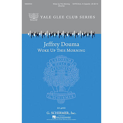 G. Schirmer Woke Up This Morning (Yale Glee Club New Classic Choral Series) SATB a cappella composed by Jeffrey Douma