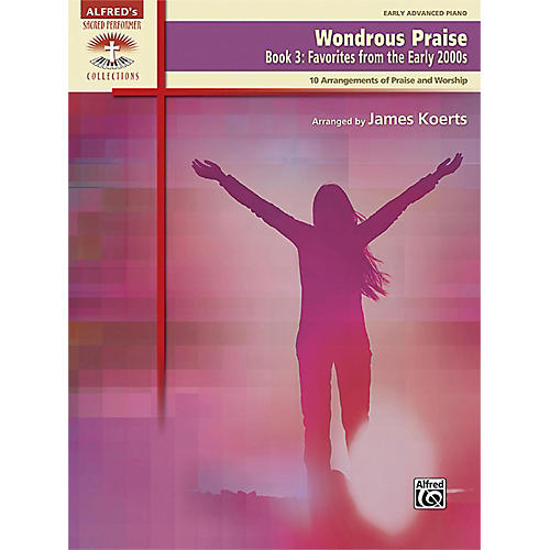 Alfred Wondrous Praise, Book 3: Favorites from the Early 2000s Early Advanced