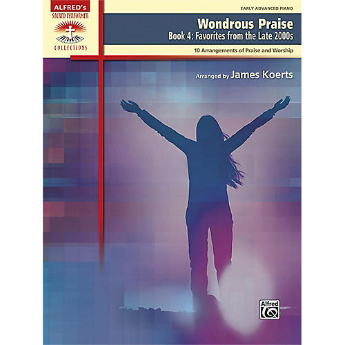 Alfred Wondrous Praise, Book 4: Favorites from the Late 2000s Early Advanced