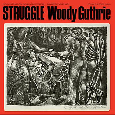 Woody Guthrie - Struggle