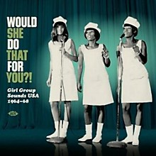 Would She Do That For You: Girl Group Sounds Usa 1964-1968 / Various