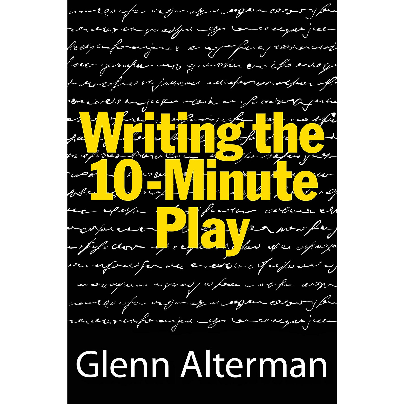 Limelight Editions Writing the 10-Minute Play Limelight Series Softcover Written by Glenn Alterman