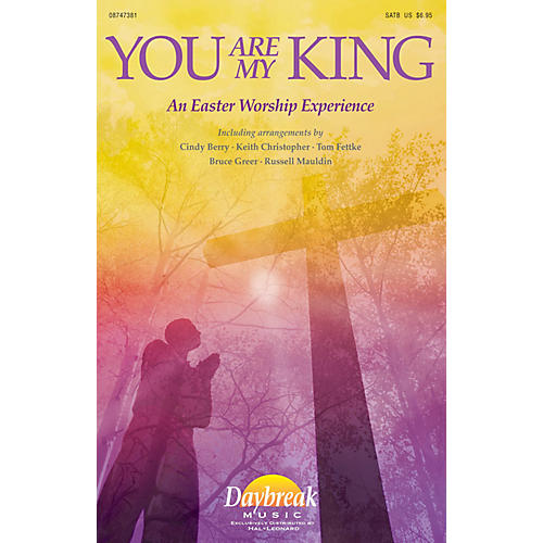 Daybreak Music You Are My King (An Easter Worship Experience) PREV CD Arranged by Keith Christopher