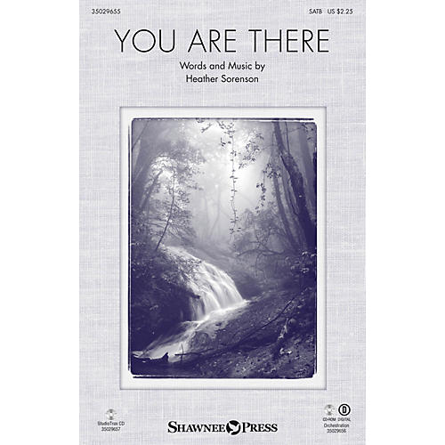 Shawnee Press You Are There ORCHESTRATION ON CD-ROM Composed by Heather Sorenson
