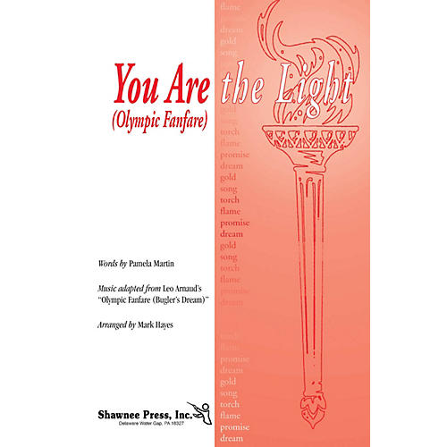 Shawnee Press You Are the Light (Olympic Fanfare) SATB arranged by Mark Hayes