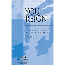 Integrity Choral You Reign SATB by Mercy Me Arranged by Harold Ross