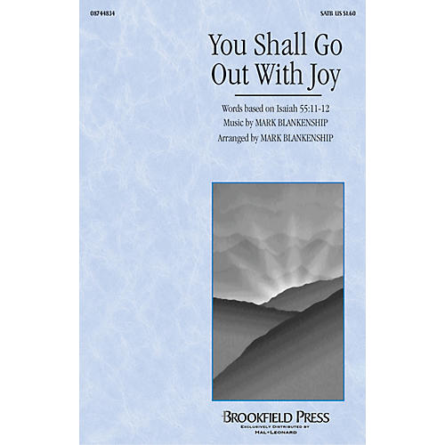 Hal Leonard You Shall Go Out with Joy SATB composed by Mark Blankenship