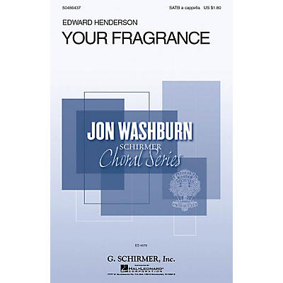 G. Schirmer Your Fragrance (Jon Washburn Choral Series) SATB a cappella composed by Edward Henderson