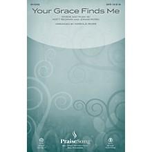 PraiseSong Your Grace Finds Me SATB by Matt Redman arranged by Harold Ross
