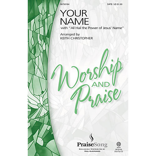 PraiseSong Your Name (with All Hail the Power of Jesus' Name) SATB by Paul Baloche arranged by Keith Christopher
