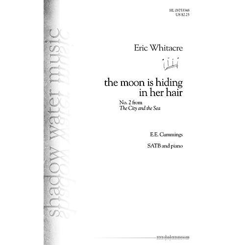 Shadow Water Music the moon is hiding in her hair (No. 2 from The City and the Sea) SATB composed by Eric Whitacre